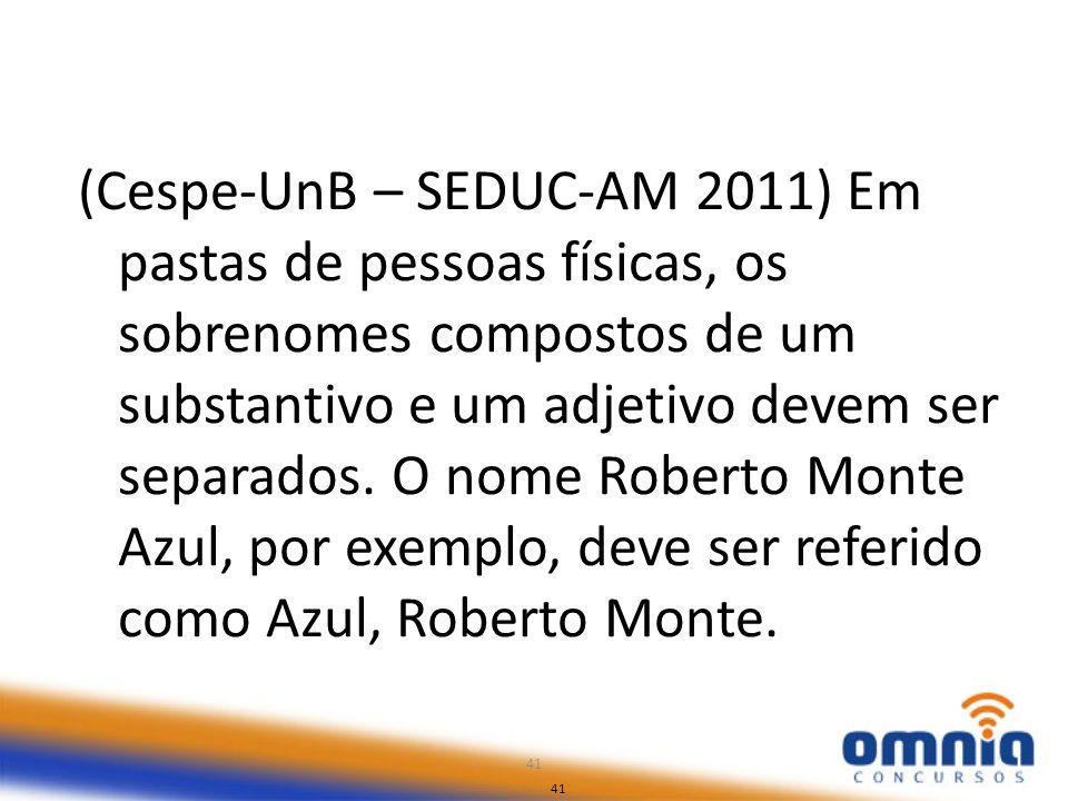 41 (Cespe-UnB – SEDUC-AM 2011) Em pastas de pessoas físicas, os sobrenomes compostos de um substantivo e um adjetivo devem ser separados. O nome Rober