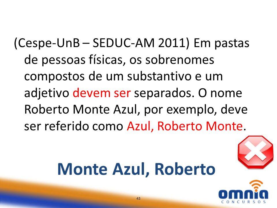 43 (Cespe-UnB – SEDUC-AM 2011) Em pastas de pessoas físicas, os sobrenomes compostos de um substantivo e um adjetivo devem ser separados. O nome Rober