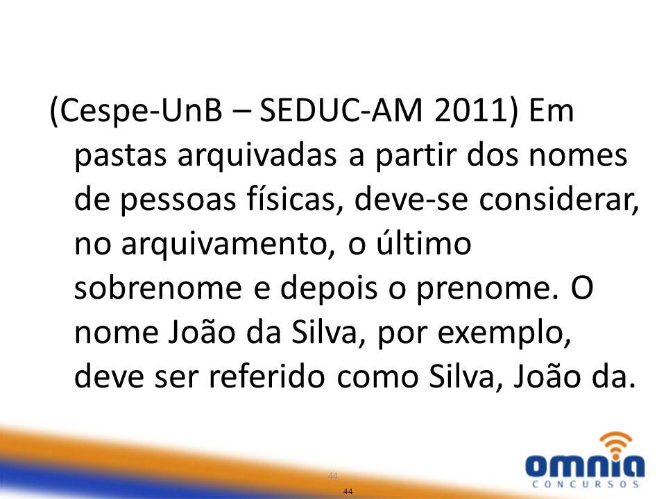 44 (Cespe-UnB – SEDUC-AM 2011) Em pastas arquivadas a partir dos nomes de pessoas físicas, deve-se considerar, no arquivamento, o último sobrenome e d
