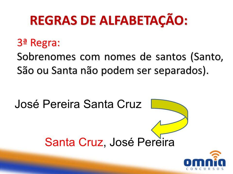 8 3ª Regra: Sobrenomes com nomes de santos (Santo, São ou Santa não podem ser separados). REGRAS DE ALFABETAÇÃO: José Pereira Santa Cruz Santa Cruz, J
