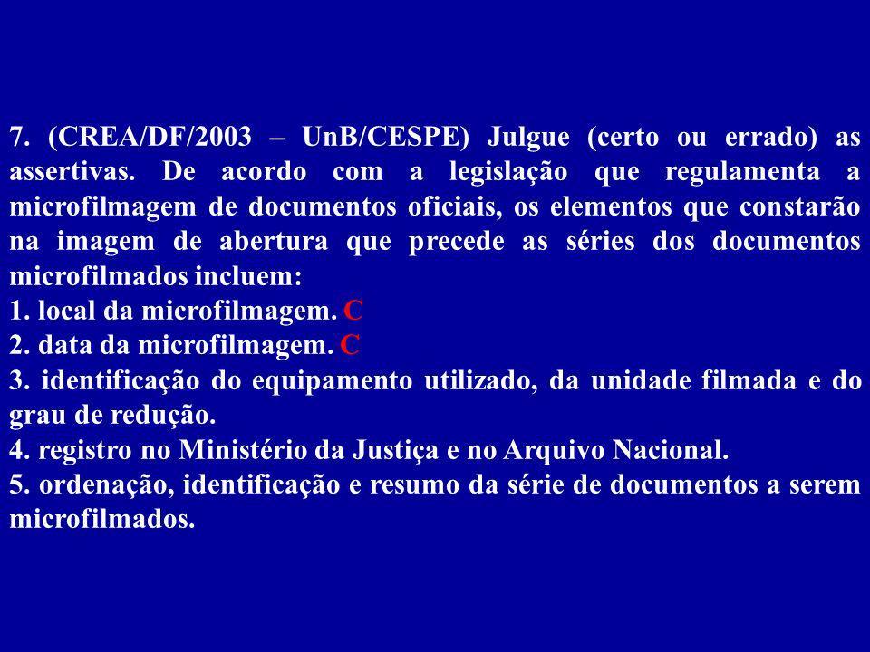 7.(CREA/DF/2003 – UnB/CESPE) Julgue (certo ou errado) as assertivas.