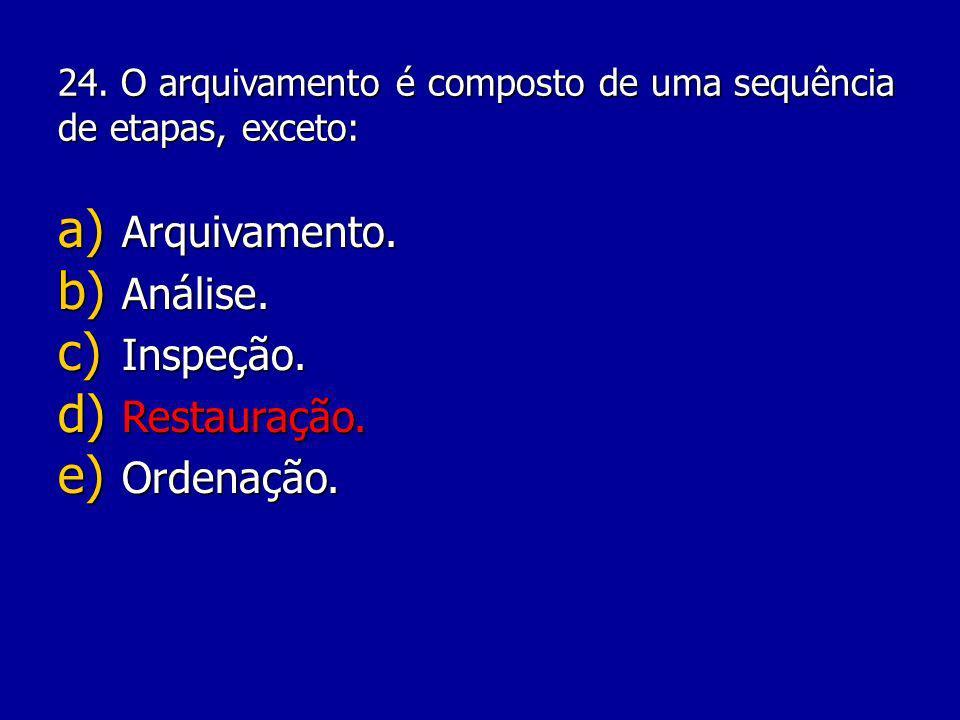 24.O arquivamento é composto de uma sequência de etapas, exceto: a) Arquivamento.