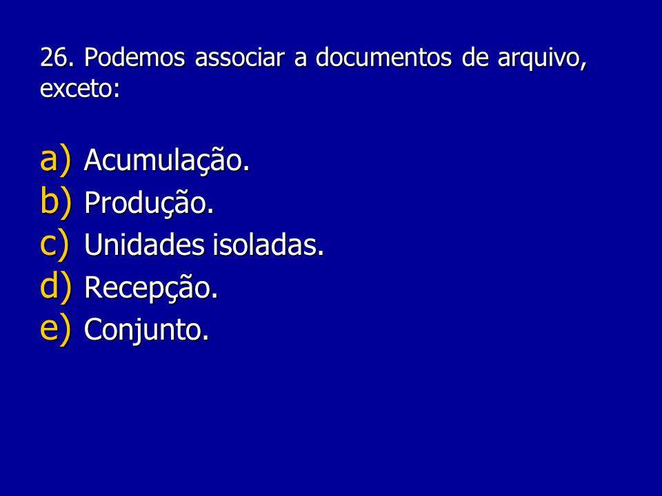 25.São considerados acessórios de um arquivo: a) Fichas.