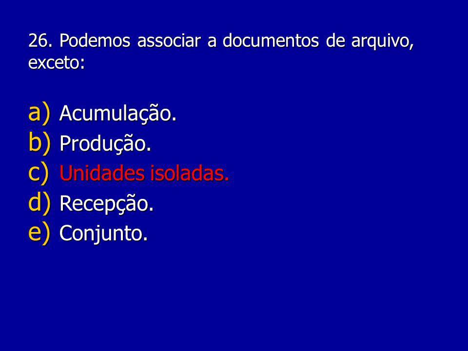 26.Podemos associar a documentos de arquivo, exceto: a) Acumulação.