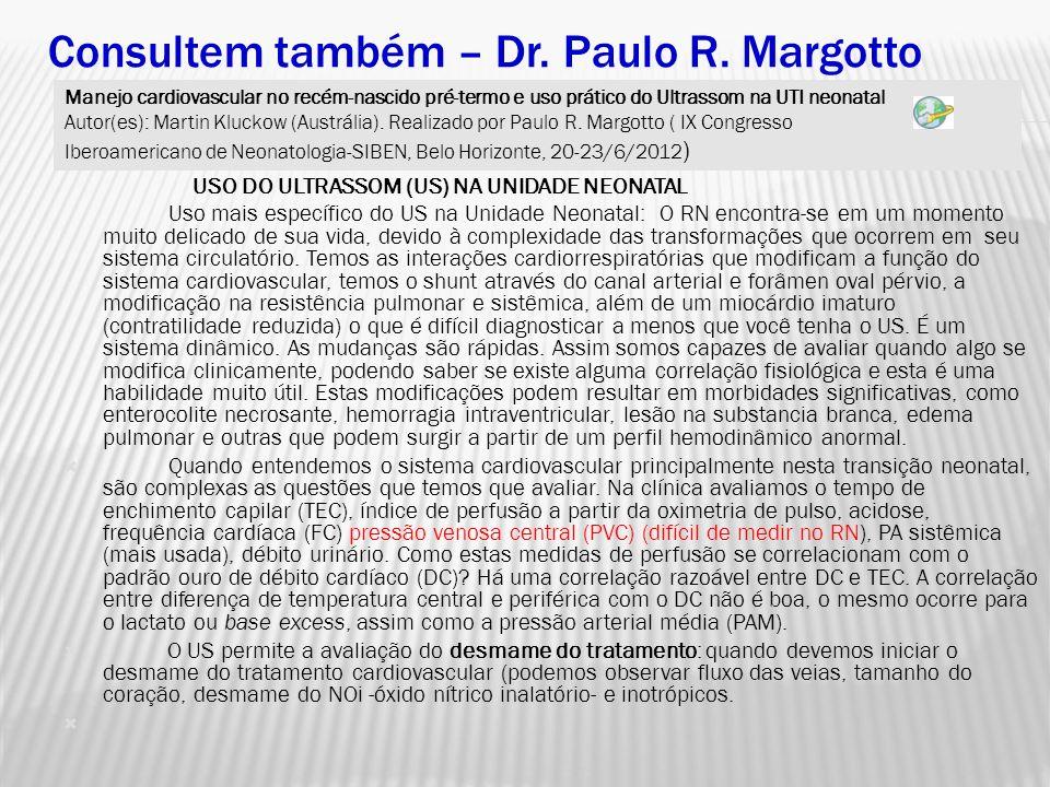Consultem também – Dr. Paulo R. Margotto USO DO ULTRASSOM (US) NA UNIDADE NEONATAL Uso mais específico do US na Unidade Neonatal: O RN encontra-se em
