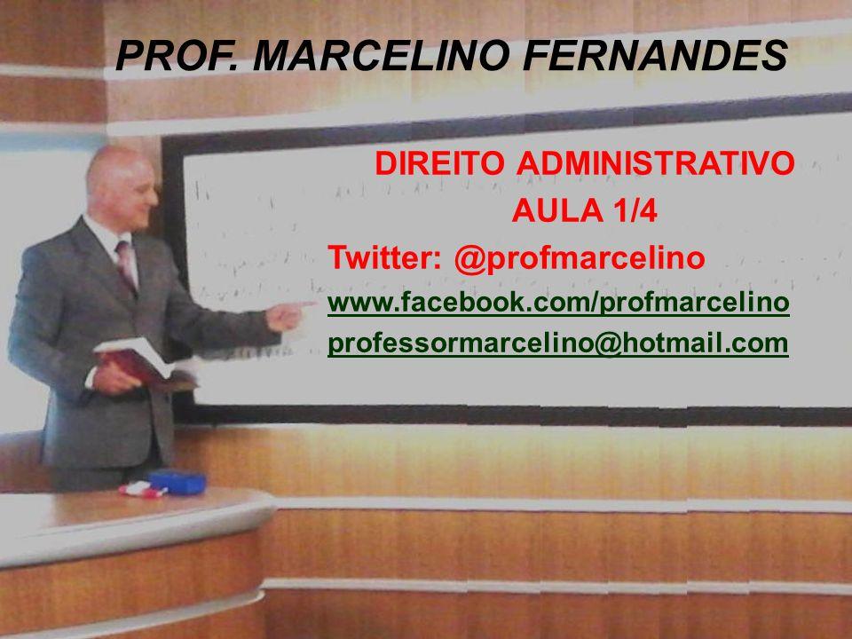 DIREITO ADMINISTRATIVO AULA 1/4 Twitter: @profmarcelino www.facebook.com/profmarcelino professormarcelino@hotmail.com PROF.