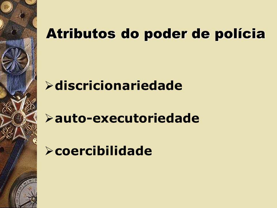 Atributos do poder de polícia discricionariedade auto-executoriedade coercibilidade