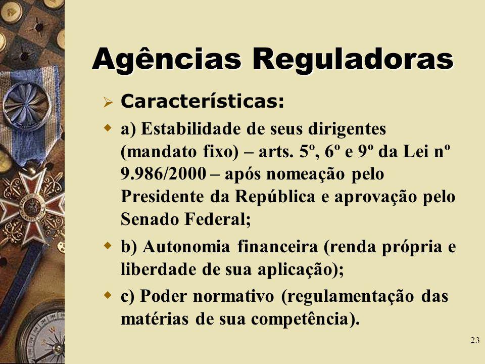 22 Agências Reguladoras As agências reguladoras têm natureza jurídica de autarquia de regime especial e são encarregadas do poder normativo nas concessões e permissões de serviço público, exercendo o poder que é conferido inicialmente ao poder público.
