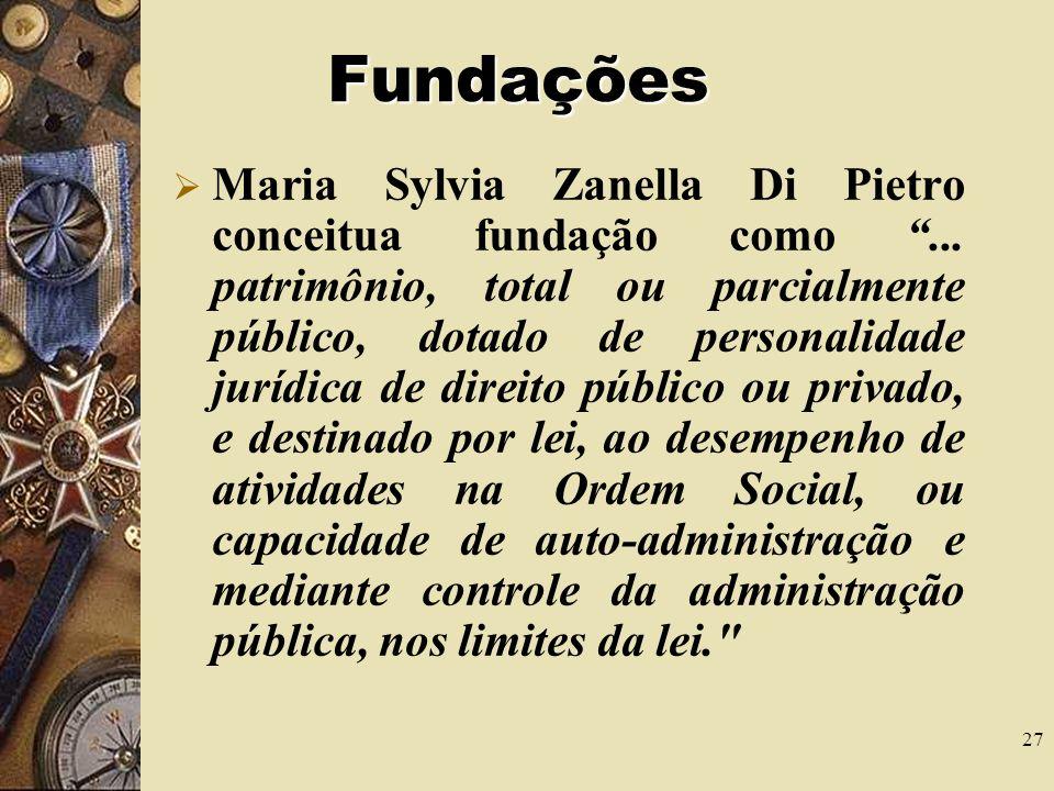 27 Fundações Maria Sylvia Zanella Di Pietro conceitua fundação como...