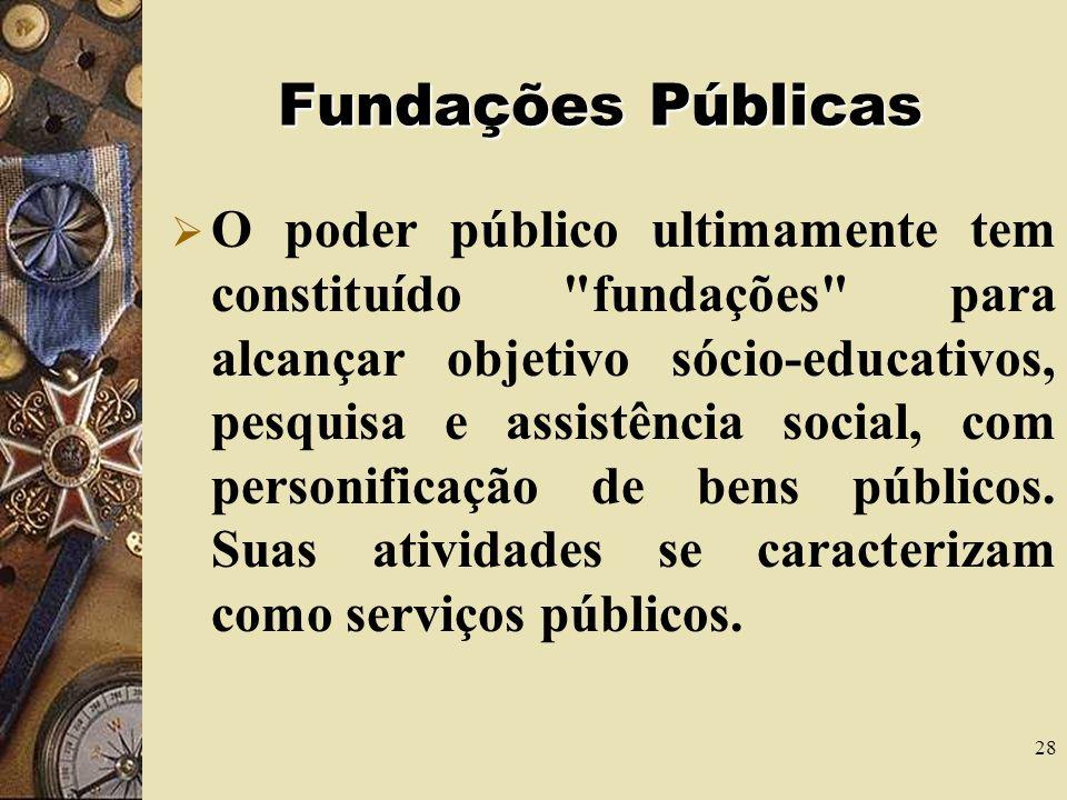 27 Fundações Maria Sylvia Zanella Di Pietro conceitua fundação como... patrimônio, total ou parcialmente público, dotado de personalidade jurídica de