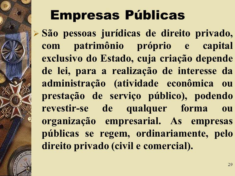 28 Fundações Públicas O poder público ultimamente tem constituído fundações para alcançar objetivo sócio-educativos, pesquisa e assistência social, com personificação de bens públicos.
