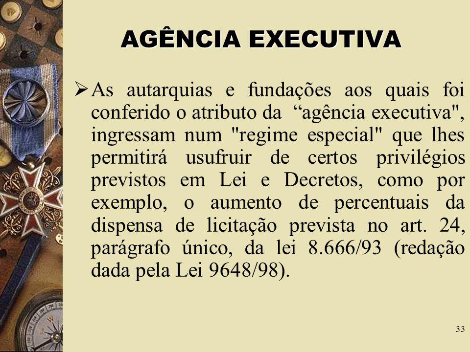 32 AGÊNCIA EXECUTIVA Como afirma Celso Antônio Bandeira de Mello um mero qualificativo atribuível à autarquias e fundações que hajam celebrado com o M