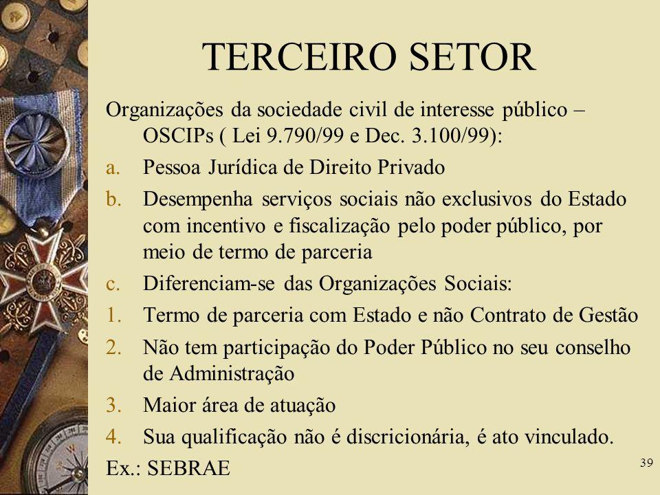 TERCEIRO SETOR Organizações sociais: a.A Lei 9.637/98 estabelece que podem qualificar-se como organizações sociais as pessoas jurídicas de direito pri