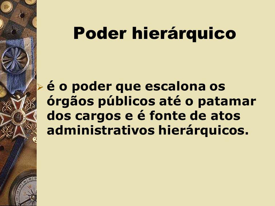 Poder hierárquico é o poder que escalona os órgãos públicos até o patamar dos cargos e é fonte de atos administrativos hierárquicos.