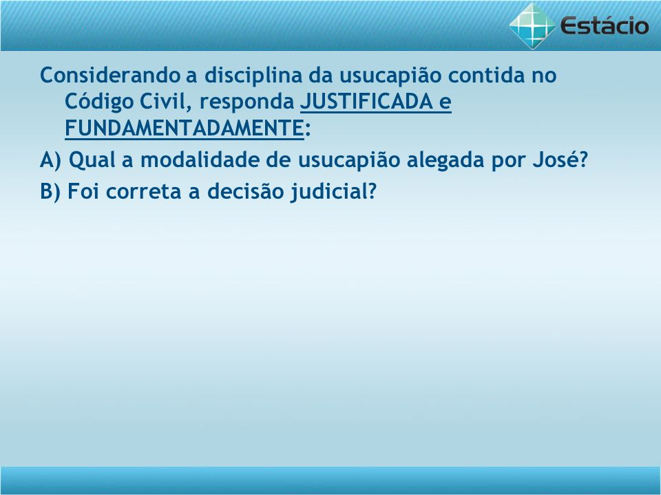 Considerando a disciplina da usucapião contida no Código Civil, responda JUSTIFICADA e FUNDAMENTADAMENTE: A) Qual a modalidade de usucapião alegada po