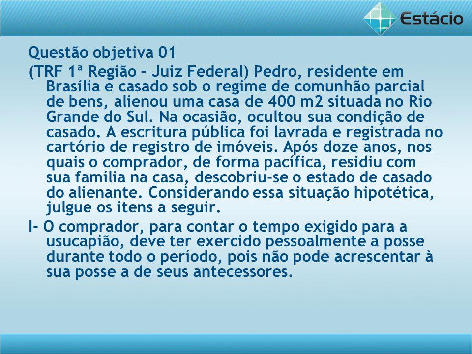 Questão objetiva 01 (TRF 1ª Região – Juiz Federal) Pedro, residente em Brasília e casado sob o regime de comunhão parcial de bens, alienou uma casa de