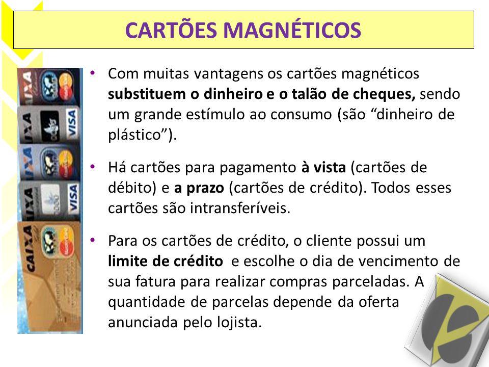 CARTÕES MAGNÉTICOS Com muitas vantagens os cartões magnéticos substituem o dinheiro e o talão de cheques, sendo um grande estímulo ao consumo (são din