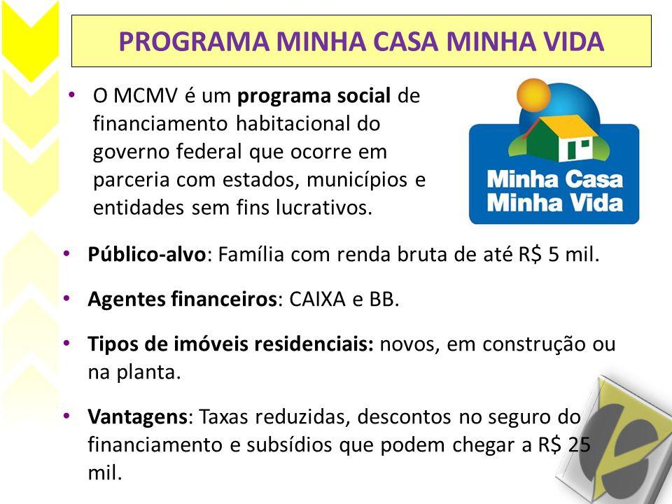 PROGRAMA MINHA CASA MINHA VIDA O MCMV é um programa social de financiamento habitacional do governo federal que ocorre em parceria com estados, municí
