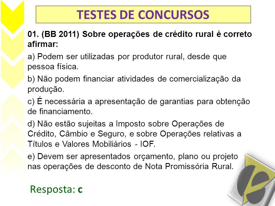 TESTES DE CONCURSOS 01. (BB 2011) Sobre operações de crédito rural é correto afirmar: a) Podem ser utilizadas por produtor rural, desde que pessoa fís