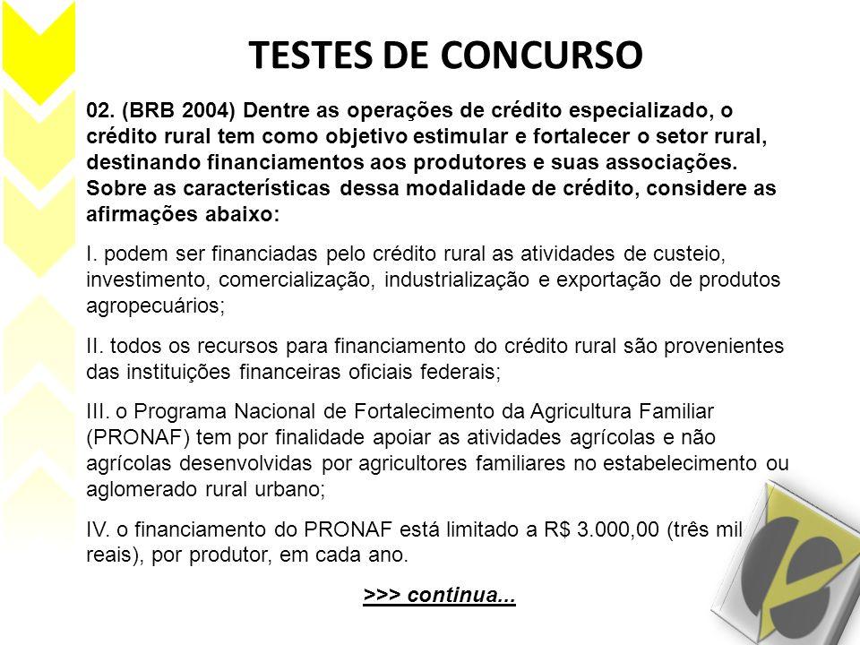 TESTES DE CONCURSO 02. (BRB 2004) Dentre as operações de crédito especializado, o crédito rural tem como objetivo estimular e fortalecer o setor rural