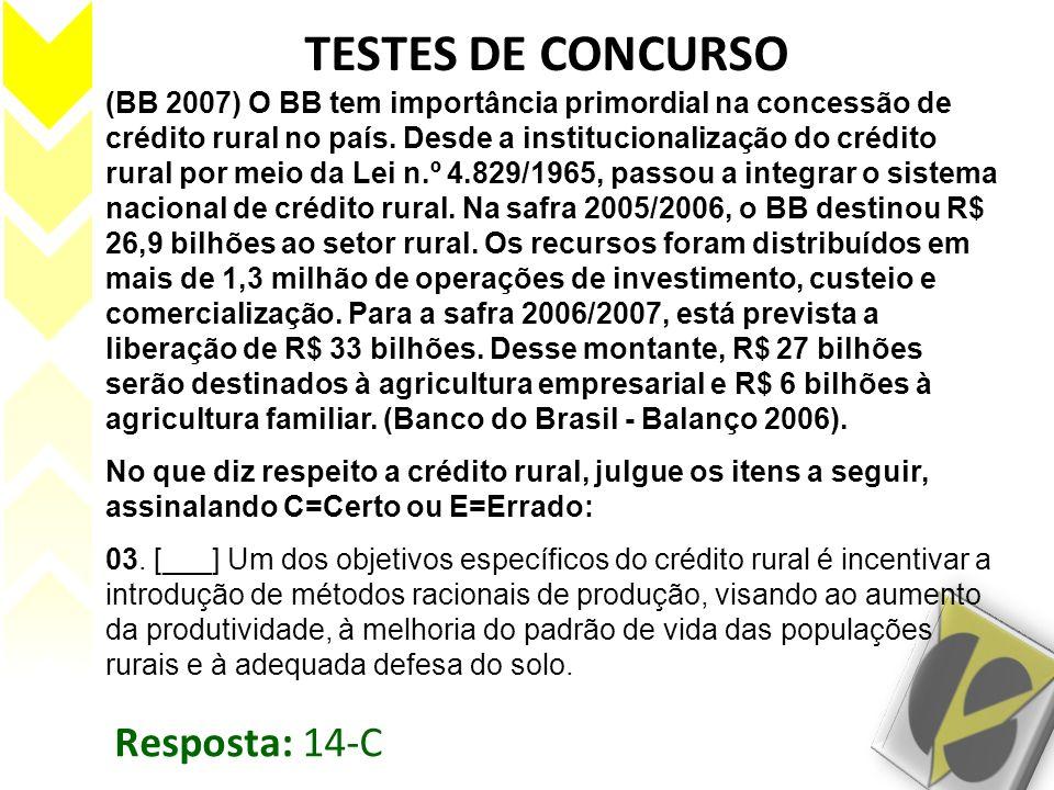 TESTES DE CONCURSO (BB 2007) O BB tem importância primordial na concessão de crédito rural no país. Desde a institucionalização do crédito rural por m