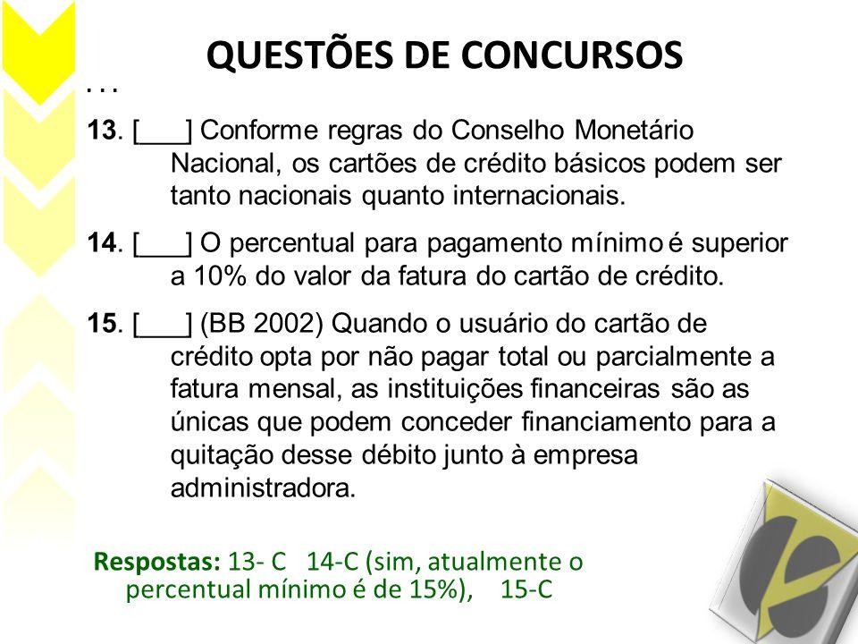 QUESTÕES DE CONCURSOS... 13. [___] Conforme regras do Conselho Monetário Nacional, os cartões de crédito básicos podem ser tanto nacionais quanto inte