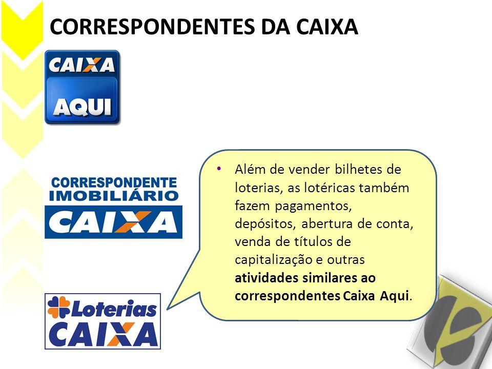 CORRESPONDENTES DA CAIXA Além de vender bilhetes de loterias, as lotéricas também fazem pagamentos, depósitos, abertura de conta, venda de títulos de