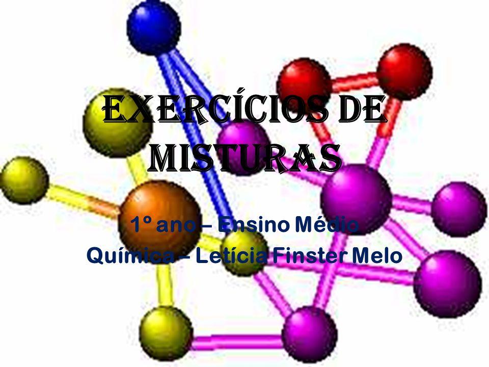 Exercícios DE MISTURAS 1º ano – Ensino Médio Química – Letícia Finster Melo