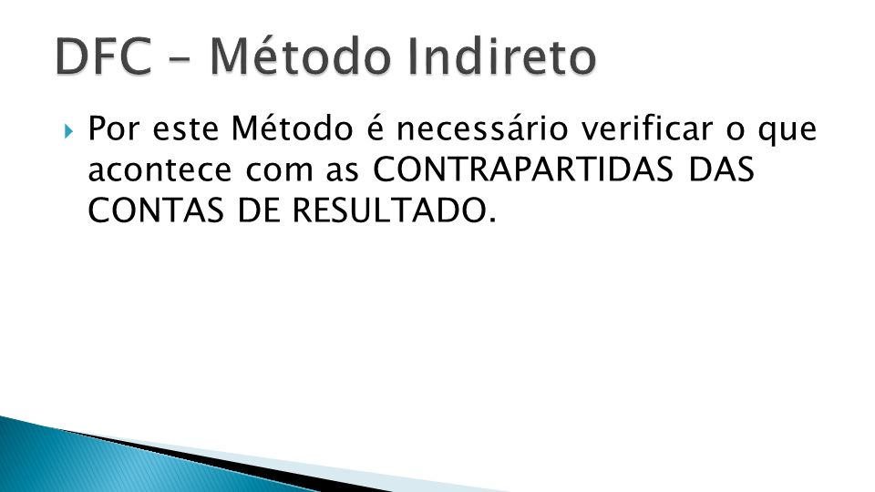 Por este Método é necessário verificar o que acontece com as CONTRAPARTIDAS DAS CONTAS DE RESULTADO.