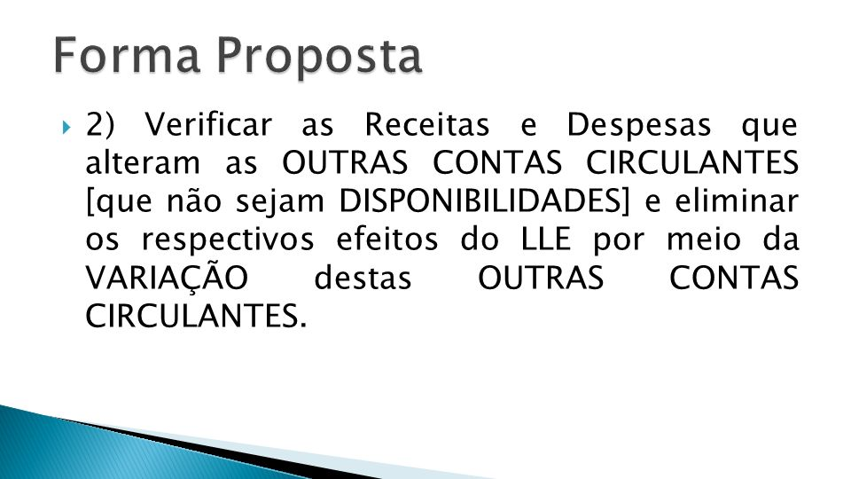 2) Verificar as Receitas e Despesas que alteram as OUTRAS CONTAS CIRCULANTES [que não sejam DISPONIBILIDADES] e eliminar os respectivos efeitos do LLE