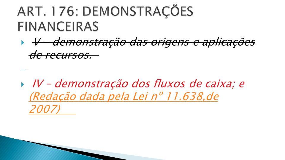 V - demonstração das origens e aplicações de recursos. IV – demonstração dos fluxos de caixa; e (Redação dada pela Lei nº 11.638,de 2007) (Redação dad