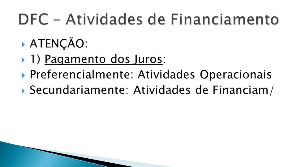 ATENÇÃO: 1) Pagamento dos Juros: Preferencialmente: Atividades Operacionais Secundariamente: Atividades de Financiam/