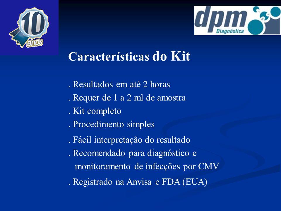 Características do Kit. Resultados em até 2 horas. Requer de 1 a 2 ml de amostra. Kit completo. Procedimento simples. Fácil interpretação do resultado