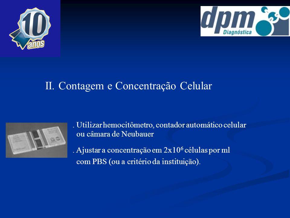 II. Contagem e Concentração Celular. Utilizar hemocitômetro, contador automático celular ou câmara de Neubauer. Ajustar a concentração em 2x10 6 célul