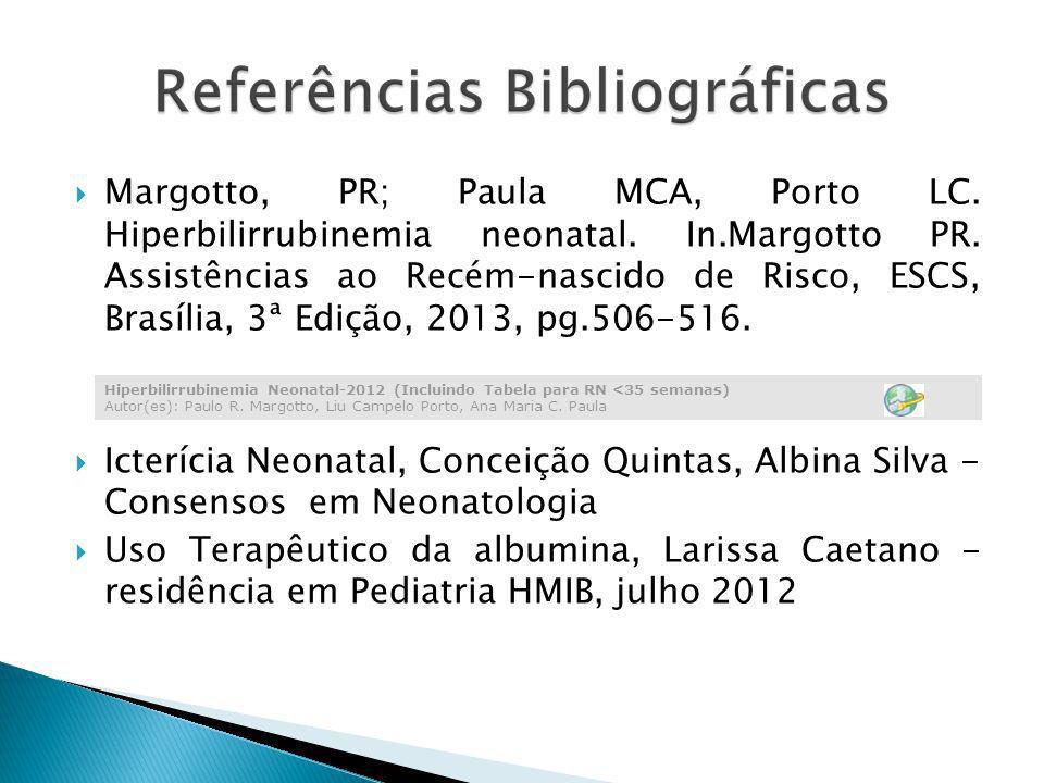 Margotto, PR; Paula MCA, Porto LC. Hiperbilirrubinemia neonatal. In.Margotto PR. Assistências ao Recém-nascido de Risco, ESCS, Brasília, 3ª Edição, 20