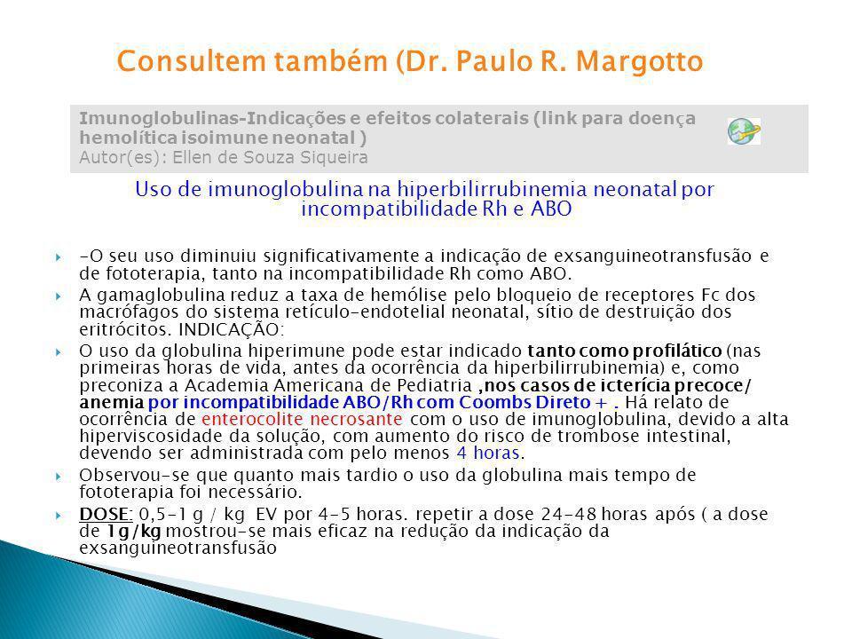 Uso de imunoglobulina na hiperbilirrubinemia neonatal por incompatibilidade Rh e ABO -O seu uso diminuiu significativamente a indicação de exsanguineo