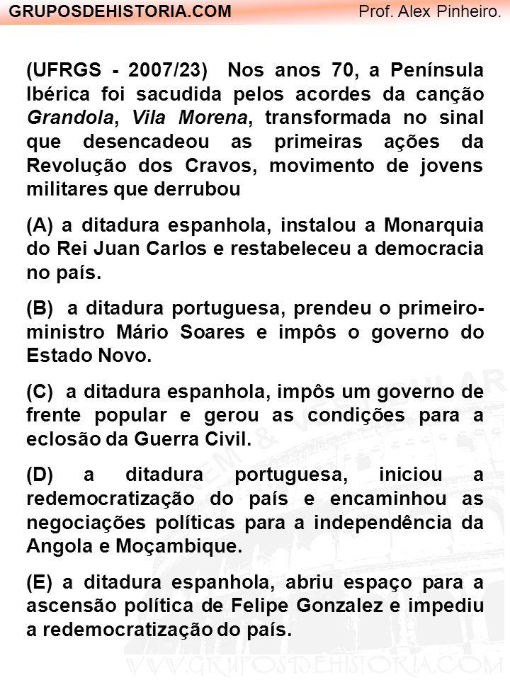 GRUPOSDEHISTORIA.COM Prof. Alex Pinheiro. (UFRGS - 2007/23) Nos anos 70, a Península Ibérica foi sacudida pelos acordes da canção Grandola, Vila Moren