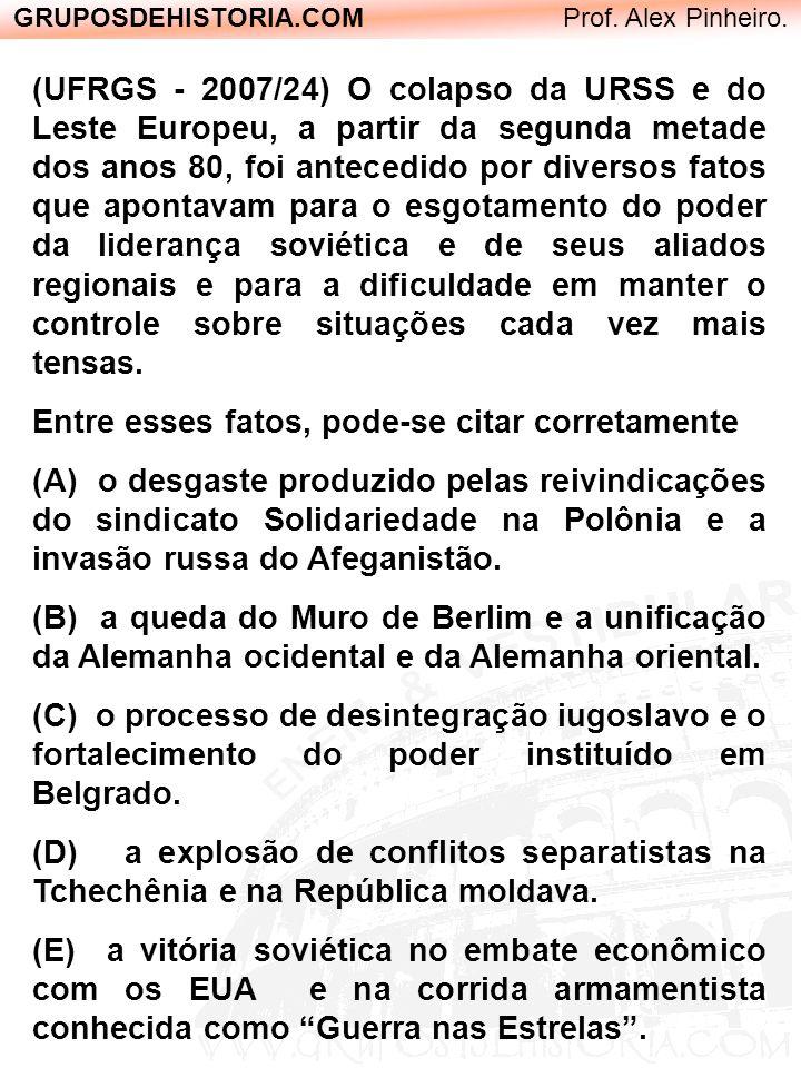 GRUPOSDEHISTORIA.COM Prof. Alex Pinheiro. (UFRGS - 2007/24) O colapso da URSS e do Leste Europeu, a partir da segunda metade dos anos 80, foi antecedi