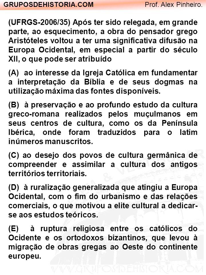 GRUPOSDEHISTORIA.COM Prof. Alex Pinheiro. (UFRGS-2006/35) Após ter sido relegada, em grande parte, ao esquecimento, a obra do pensador grego Aristótel