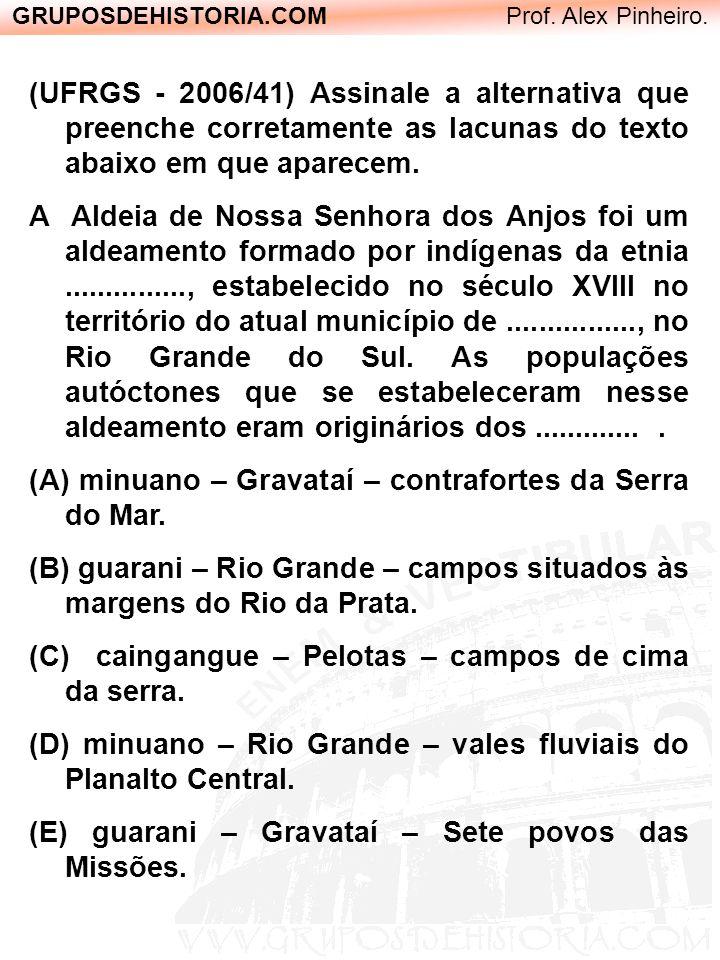GRUPOSDEHISTORIA.COM Prof. Alex Pinheiro. (UFRGS - 2006/41) Assinale a alternativa que preenche corretamente as lacunas do texto abaixo em que aparece