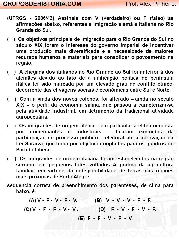 GRUPOSDEHISTORIA.COM Prof. Alex Pinheiro. (UFRGS - 2006/43) Assinale com V (verdadeiro) ou F (falso) as afirmações abaixo, referentes à imigração alem