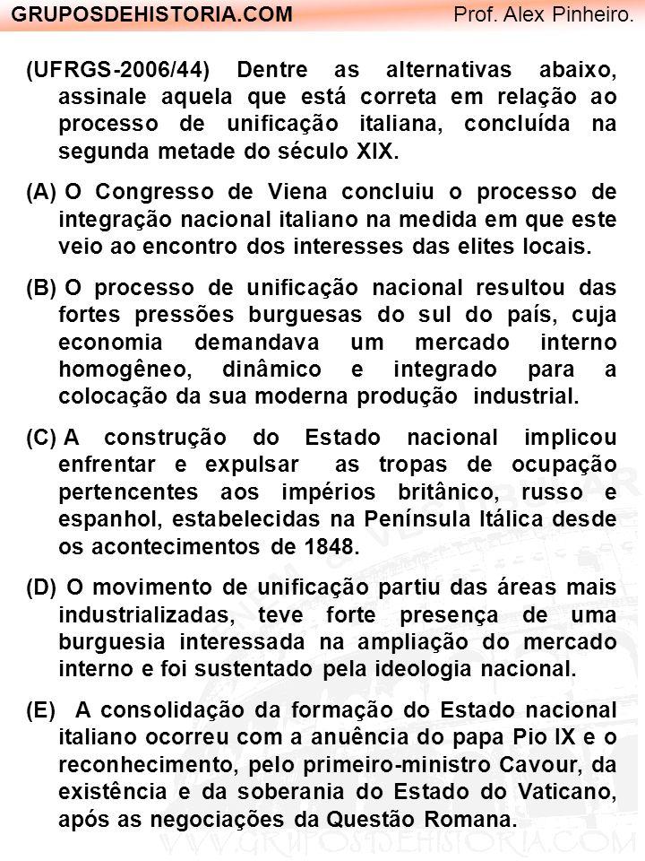 GRUPOSDEHISTORIA.COM Prof. Alex Pinheiro. (UFRGS-2006/44) Dentre as alternativas abaixo, assinale aquela que está correta em relação ao processo de un