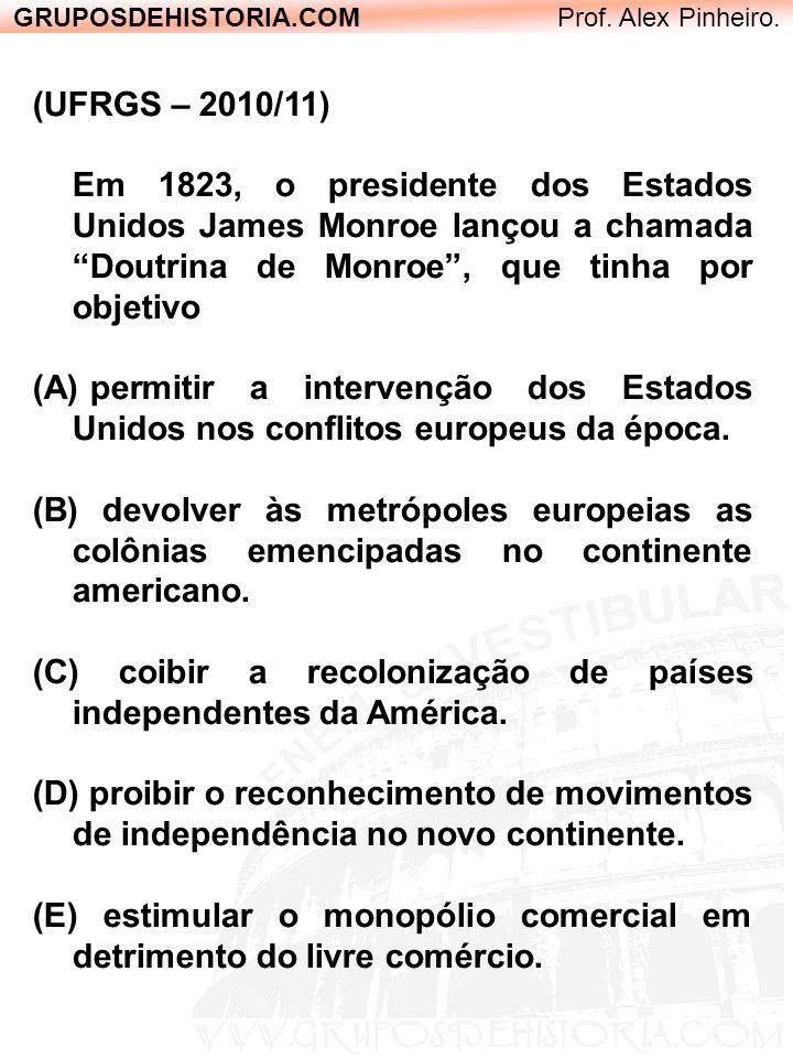 GRUPOSDEHISTORIA.COM Prof. Alex Pinheiro. (UFRGS – 2010/11) Em 1823, o presidente dos Estados Unidos James Monroe lançou a chamada Doutrina de Monroe,