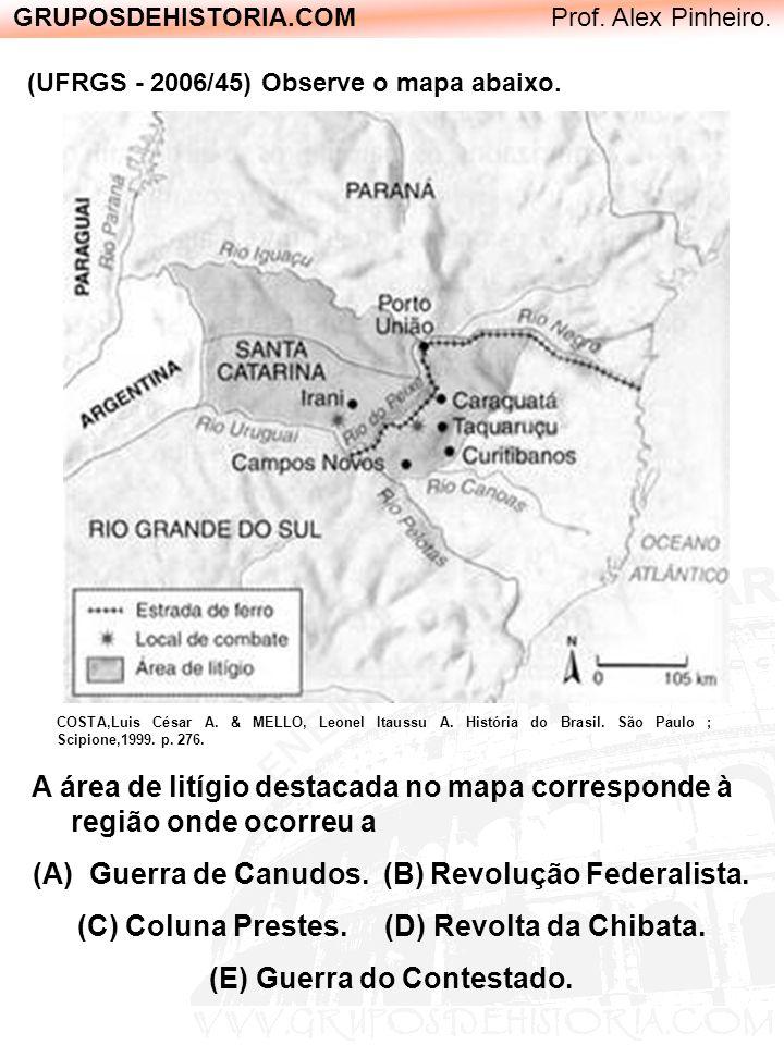 GRUPOSDEHISTORIA.COM Prof. Alex Pinheiro. (UFRGS - 2006/45) Observe o mapa abaixo. COSTA,Luis César A. & MELLO, Leonel Itaussu A. História do Brasil.