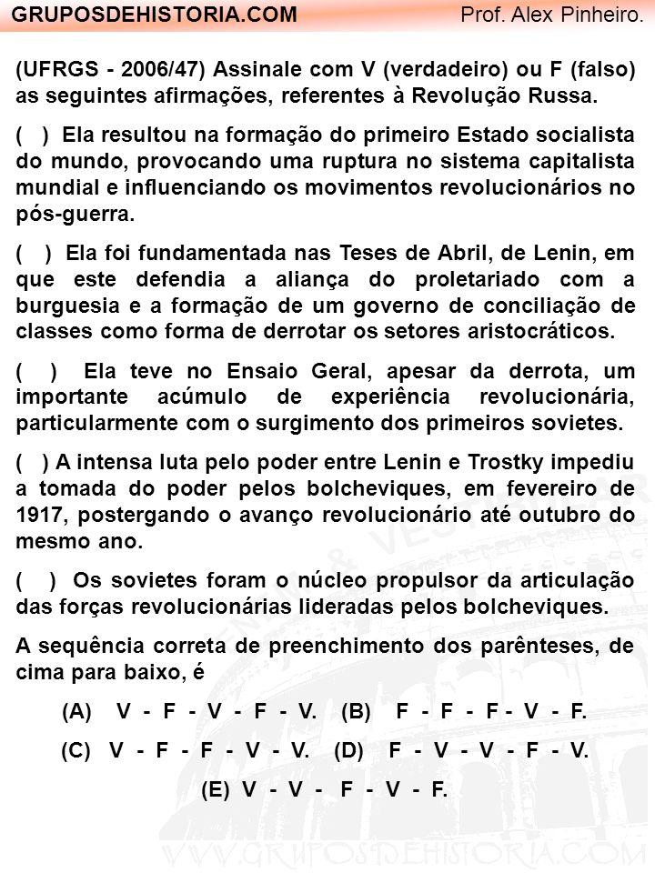 GRUPOSDEHISTORIA.COM Prof. Alex Pinheiro. (UFRGS - 2006/47) Assinale com V (verdadeiro) ou F (falso) as seguintes afirmações, referentes à Revolução R