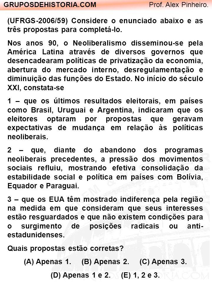 GRUPOSDEHISTORIA.COM Prof. Alex Pinheiro. (UFRGS-2006/59) Considere o enunciado abaixo e as três propostas para completá-lo. Nos anos 90, o Neoliberal