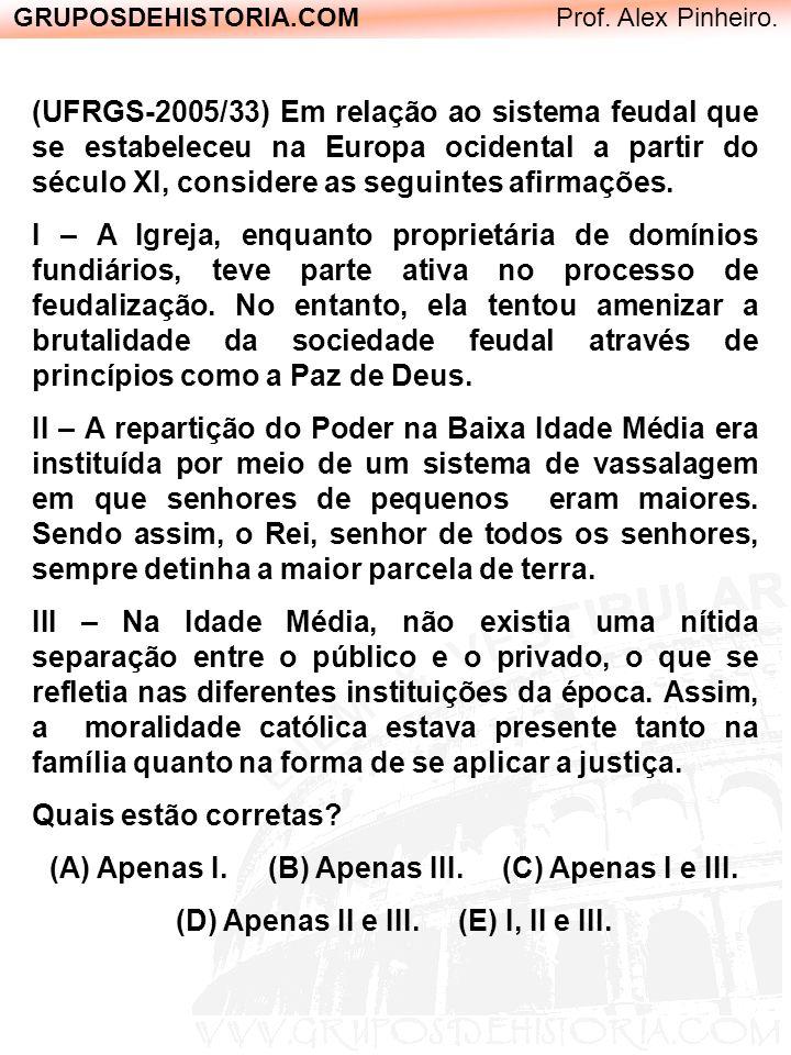GRUPOSDEHISTORIA.COM Prof. Alex Pinheiro. (UFRGS-2005/33) Em relação ao sistema feudal que se estabeleceu na Europa ocidental a partir do século XI, c