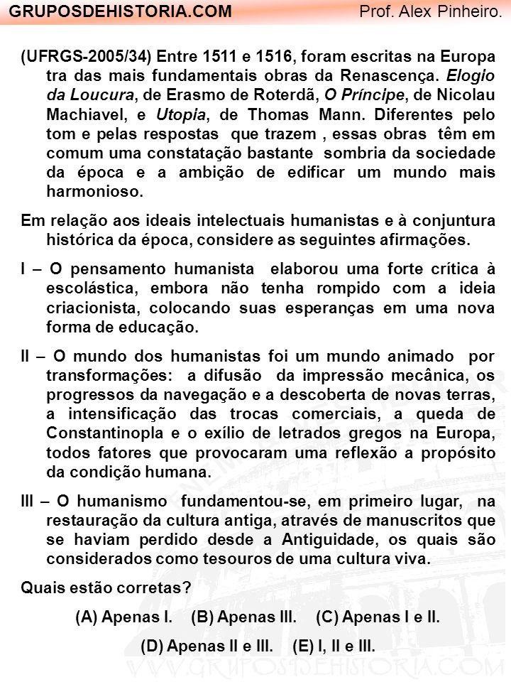 GRUPOSDEHISTORIA.COM Prof. Alex Pinheiro. (UFRGS-2005/34) Entre 1511 e 1516, foram escritas na Europa tra das mais fundamentais obras da Renascença. E