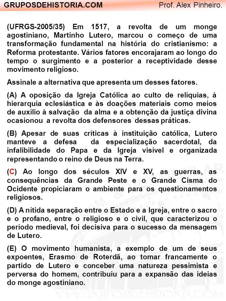 GRUPOSDEHISTORIA.COM Prof. Alex Pinheiro. (UFRGS-2005/35) Em 1517, a revolta de um monge agostiniano, Martinho Lutero, marcou o começo de uma transfor