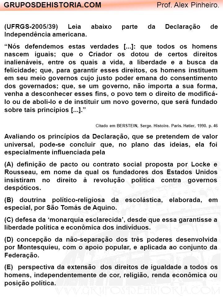 GRUPOSDEHISTORIA.COM Prof. Alex Pinheiro. (UFRGS-2005/39) Leia abaixo parte da Declaração de Independência americana. Nós defendemos estas verdades [.